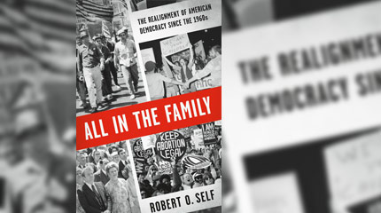 All in the Family - The Realignment of American Democracy since the 1960s by Robert O. Self